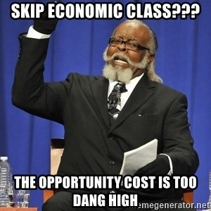 Rent Is Too Damn High - SKIP ECONOMIC CLASS??? THE OPPORTUNITY COST IS TOO DANG HIGH