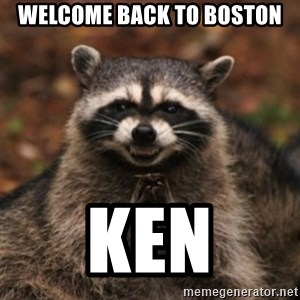 evil raccoon - WELCOME BACK TO BOSTON KEN