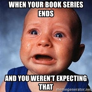 Crying Baby - when your book series ends  and you weren't expecting that