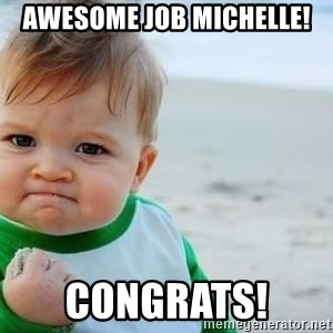 fist pump baby - Awesome Job Michelle!  Congrats!
