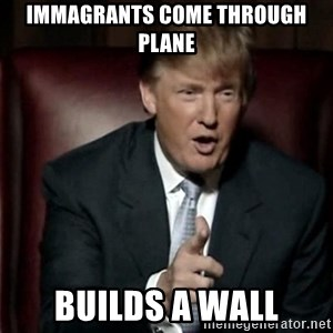 Donald Trump - immagrants come through plane BUILDS A WALL