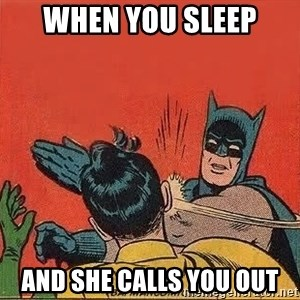 batman slap robin - when you sleep and she calls you out