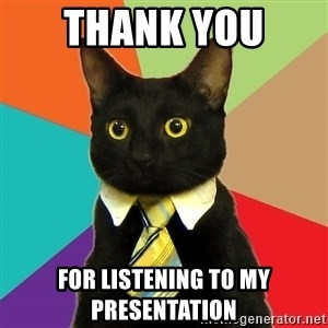 Business Cat - Thank You  For Listening To My Presentation