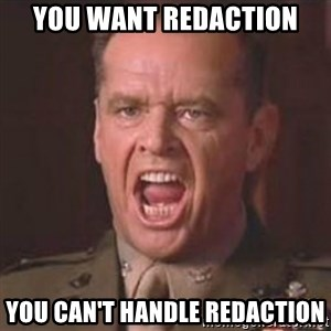 Jack Nicholson - You can't handle the truth! - YOU WANT REDACTION YOU CAN'T HANDLE REDACTION