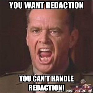 Jack Nicholson - You can't handle the truth! - YOU WANT REDACTION YOU CAN'T HANDLE REDACTION!