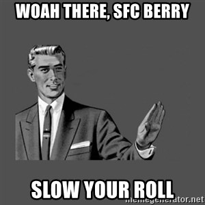 Grammar Guy - woah there, sfc berry slow your roll