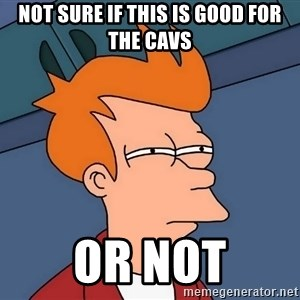 Futurama Fry - not sure if this is good for the cavs or not