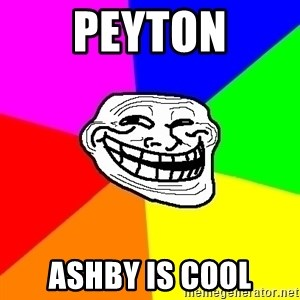 Trollface - peyton ashby is cool