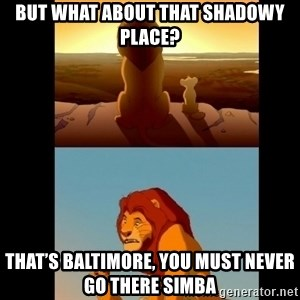 Lion King Shadowy Place - But what about that shadowy place? That's Baltimore, you must never go there Simba