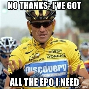 Armstrong1 - NO THANKS- I've got all the epo i need