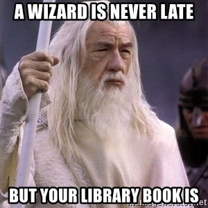 White Gandalf - A wizard is never late but your library book is