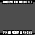 Achievement Unlocked - Achieve the Unlocked Fixed from a phone
