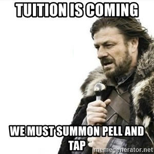 Prepare yourself - tuition is coming  we must summon pell and tap