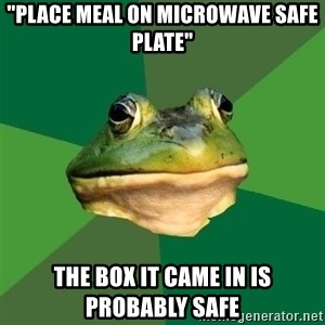 """Foul Bachelor Frog - """"PLACE MEAL ON MICROWAVE SAFE PLATE"""" THE BOX IT CAME IN IS PROBABLY SAFE"""