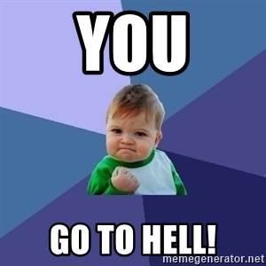 Success Kid - You Go to hell!