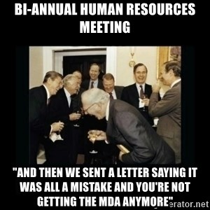 "Rich Men Laughing - Bi-Annual Human Resources Meeting ""and then we sent a letter saying it was all a mistake and you're not getting the MDA anymore"""