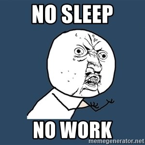 Y U No - No sleep No work