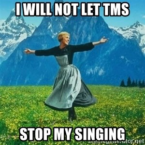Look at All the Fucks I Give - I will not let TMS stop my singing