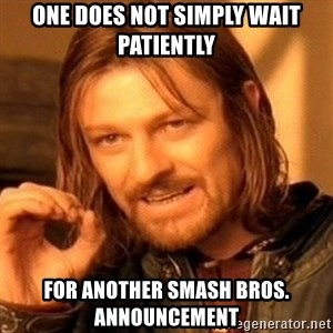 One Does Not Simply - One does not simply wait patiently For another Smash Bros. announcement