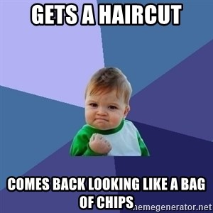 Success Kid - Gets a haircut comes back looking like a bag of chips