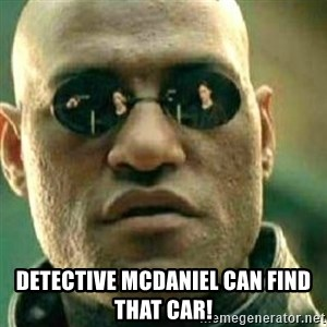 What If I Told You - Detective McDaniel can find that car!