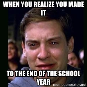 crying peter parker - when you realize you made it to the end of the school year
