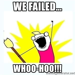 All the things - We Failed... Whoo-hoo!!!