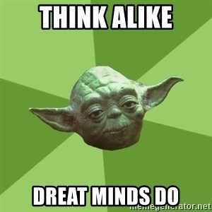 Advice Yoda Gives - Think alike Dreat minds do