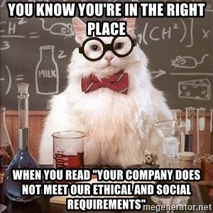 """Science Cat - You know you're in the right place When you read """"Your company does not meet our ethical and social requirements"""""""