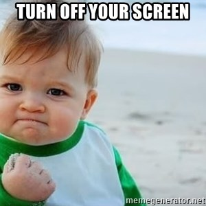 fist pump baby - TURN OFF YOUR SCREEN