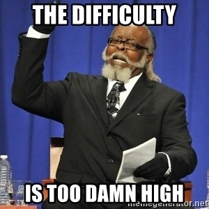 Rent Is Too Damn High - THE DIFFICULTY IS TOO DAMN HIGH