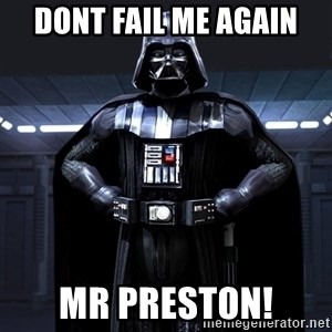 Darth Vader - Dont fail me again Mr Preston!