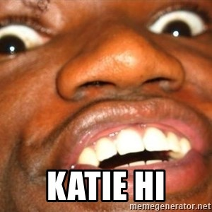 Wow Black Guy - Katie Hi