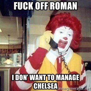 Ronald Mcdonald Call - FUCK OFF ROMAN I DON' WANT TO MANAGE CHELSEA
