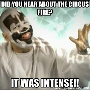 Insane Clown Posse - Did you hear about the Circus fire? It was intense!!