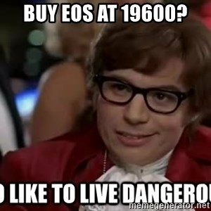 I too like to live dangerously - BUY EOS AT 19600?