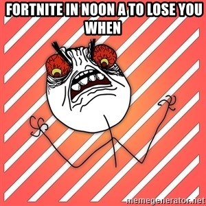 iHate - Fortnite In Noon A To lose You When
