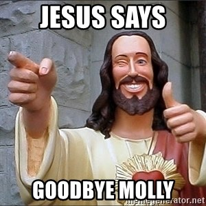 jesus says - Jesus says Goodbye Molly