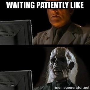 Waiting For - Waiting patiently like