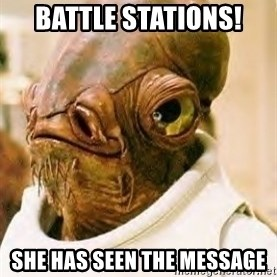 Admiral Ackbar - Battle Stations! She Has Seen the Message