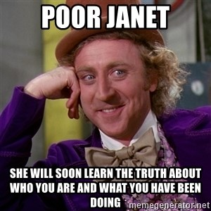 Willy Wonka - Poor Janet She will soon learn the truth about who you are and what you have been doing