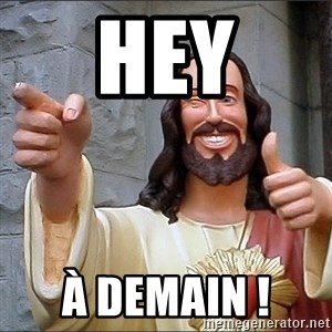 jesus says - Hey À demain !