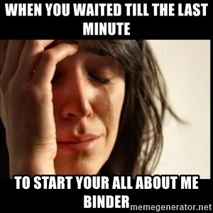 First World Problems - when you waited till the last minute to start your All about me binder