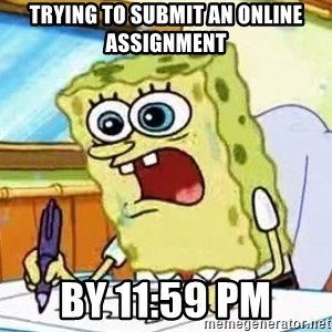Spongebob What I Learned In Boating School Is - Trying to submit an online assignment by 11:59 pm