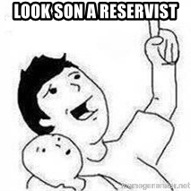 Look son, A person got mad - Look son a reservist