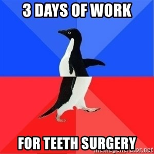 Socially Awkward to Awesome Penguin - 3 Days of work For teeth surgery