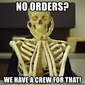Skeleton waiting - No orders? We have a crew for that!