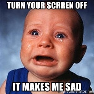 Crying Baby - TURN YOUR SCRREN OFF IT MAKES ME SAD