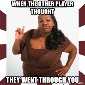 Sassy Black Woman - when the other player thought they went through you
