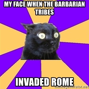 Anxiety Cat - My face when The Barbarian Tribes  Invaded ROME
